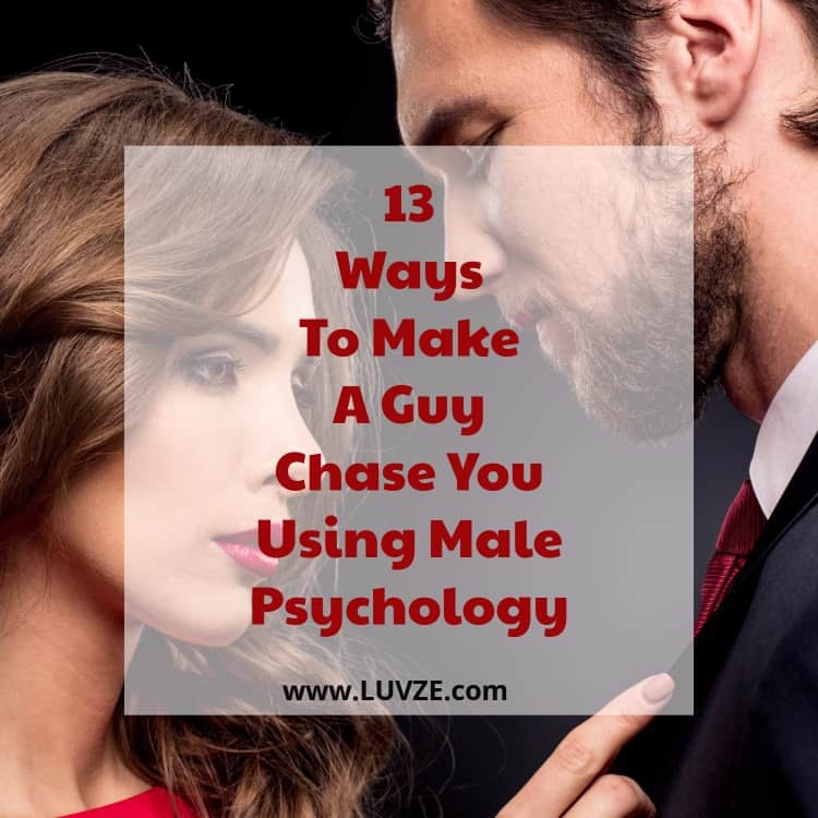 how to make a guy chase you using male psychology